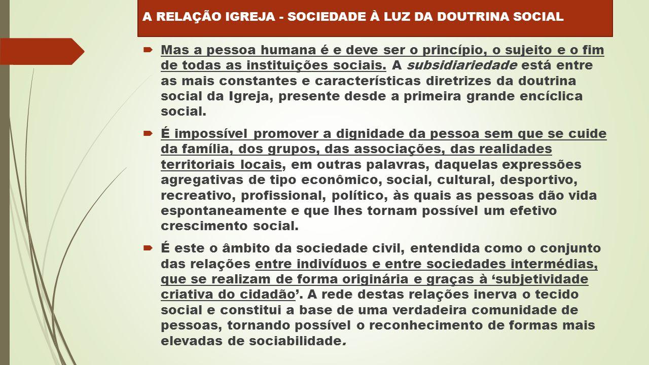  Mas a pessoa humana é e deve ser o princípio, o sujeito e o fim de todas as instituições sociais.
