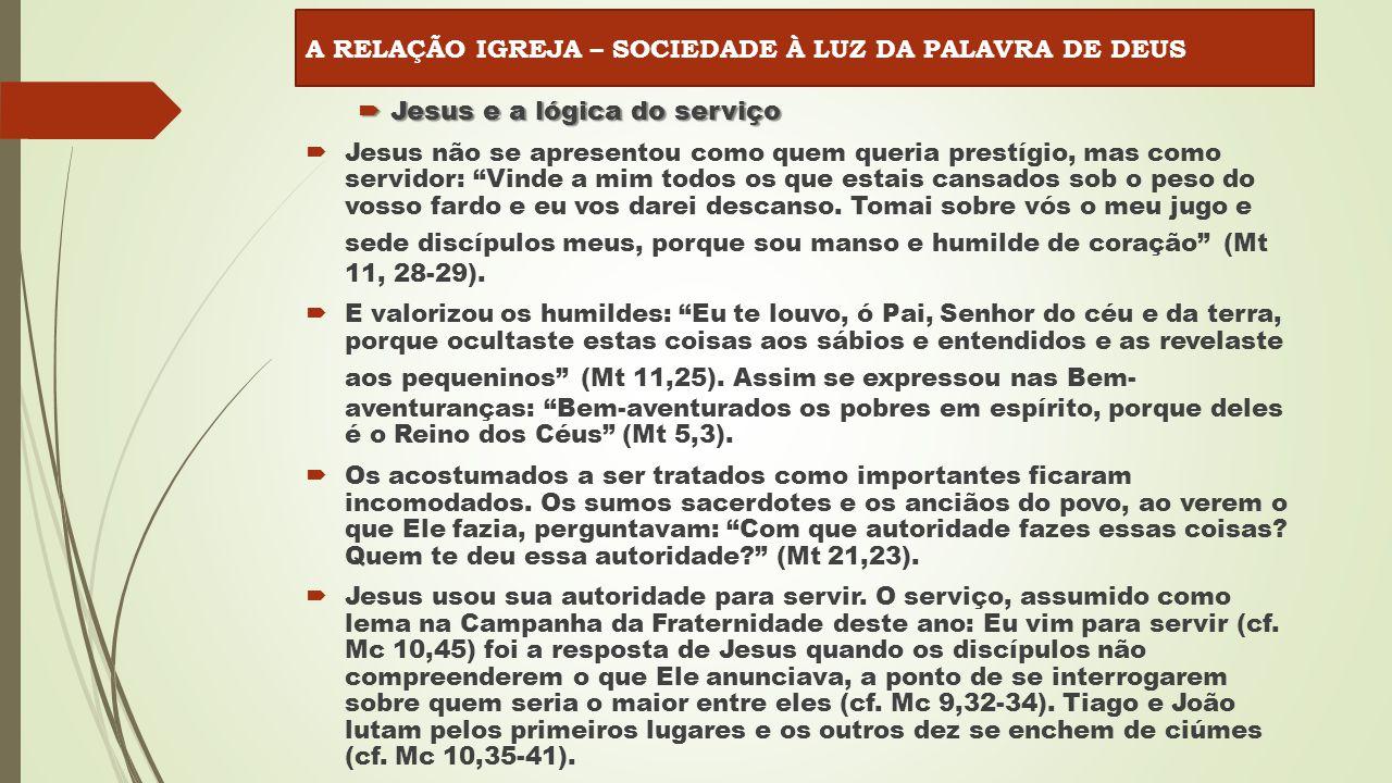  Jesus e a lógica do serviço  Jesus não se apresentou como quem queria prestígio, mas como servidor: Vinde a mim todos os que estais cansados sob o peso do vosso fardo e eu vos darei descanso.
