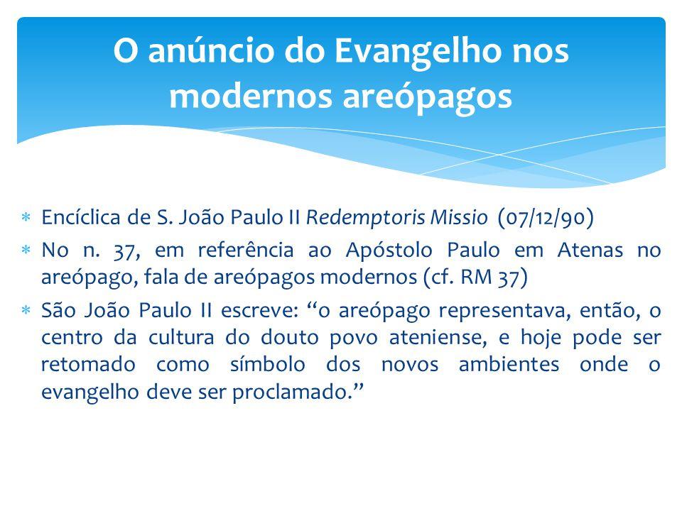  Encíclica de S. João Paulo II Redemptoris Missio (07/12/90)  No n. 37, em referência ao Apóstolo Paulo em Atenas no areópago, fala de areópagos mod