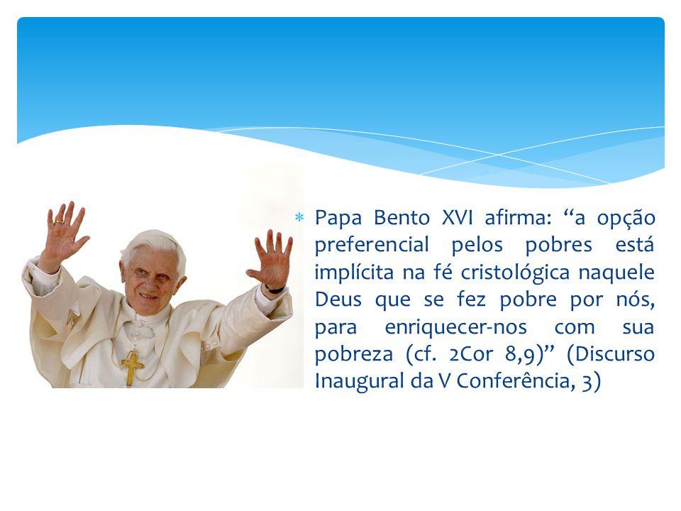 """ Papa Bento XVI afirma: """"a opção preferencial pelos pobres está implícita na fé cristológica naquele Deus que se fez pobre por nós, para enriquecer-n"""