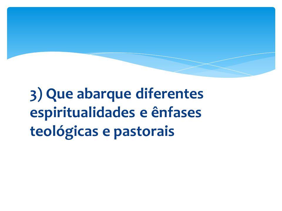 3) Que abarque diferentes espiritualidades e ênfases teológicas e pastorais
