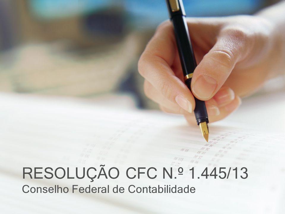 RESOLUÇÃO CFC N.º 1.445/13 Conselho Federal de Contabilidade