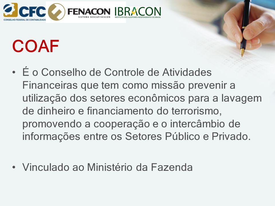 COAF É o Conselho de Controle de Atividades Financeiras que tem como missão prevenir a utilização dos setores econômicos para a lavagem de dinheiro e financiamento do terrorismo, promovendo a cooperação e o intercâmbio de informações entre os Setores Público e Privado.
