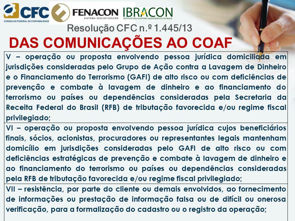 Resolução CFC n.º 1.445/13 DAS COMUNICAÇÕES AO COAF V – operação ou proposta envolvendo pessoa jurídica domiciliada em jurisdições consideradas pelo G