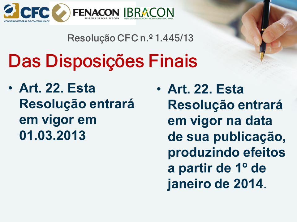 Resolução CFC n.º 1.445/13 Das Disposições Finais Art.