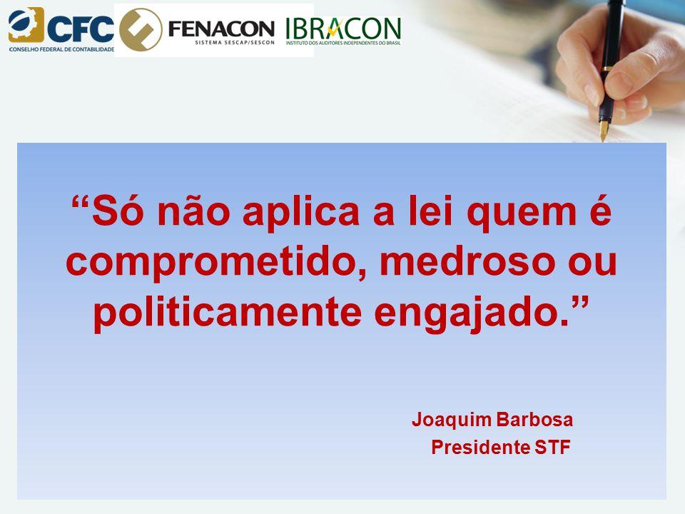"""""""Só não aplica a lei quem é comprometido, medroso ou politicamente engajado."""" Joaquim Barbosa Presidente STF"""