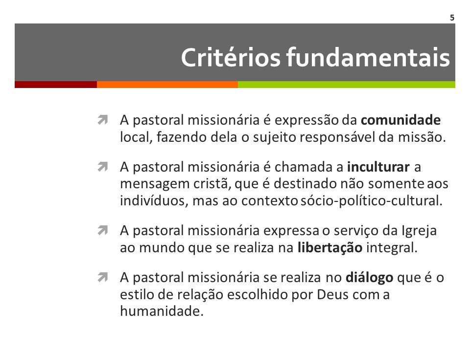 Critérios fundamentais  A pastoral missionária é expressão da comunidade local, fazendo dela o sujeito responsável da missão.