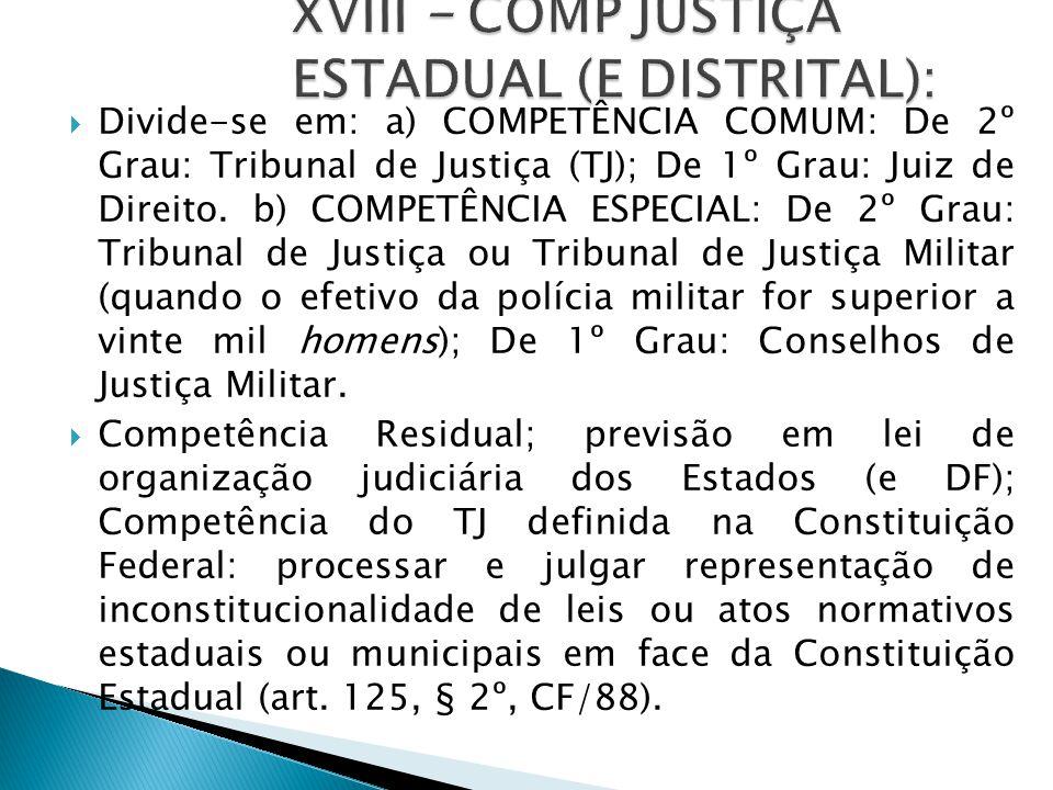  Divide-se em: a) COMPETÊNCIA COMUM: De 2º Grau: Tribunal de Justiça (TJ); De 1º Grau: Juiz de Direito.