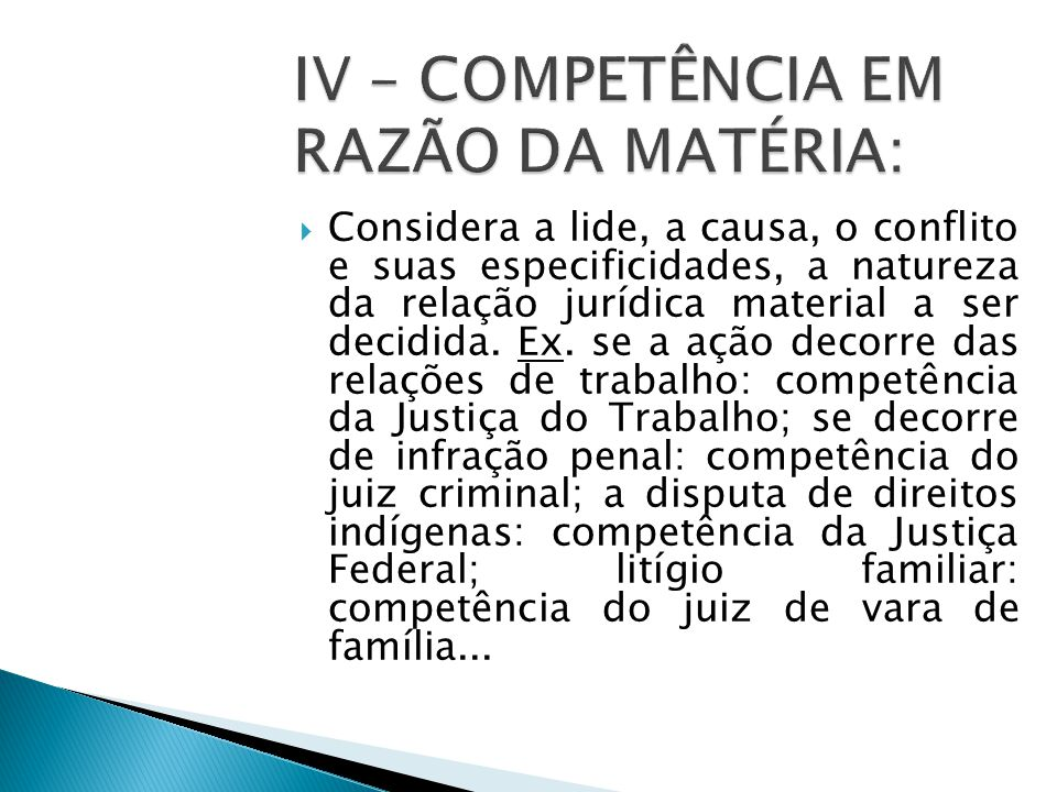  Considera a lide, a causa, o conflito e suas especificidades, a natureza da relação jurídica material a ser decidida.