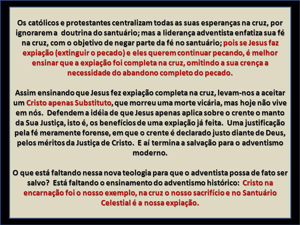 Os católicos e protestantes centralizam todas as suas esperanças na cruz, por ignorarem a doutrina do santuário; mas a liderança adventista enfatiza s