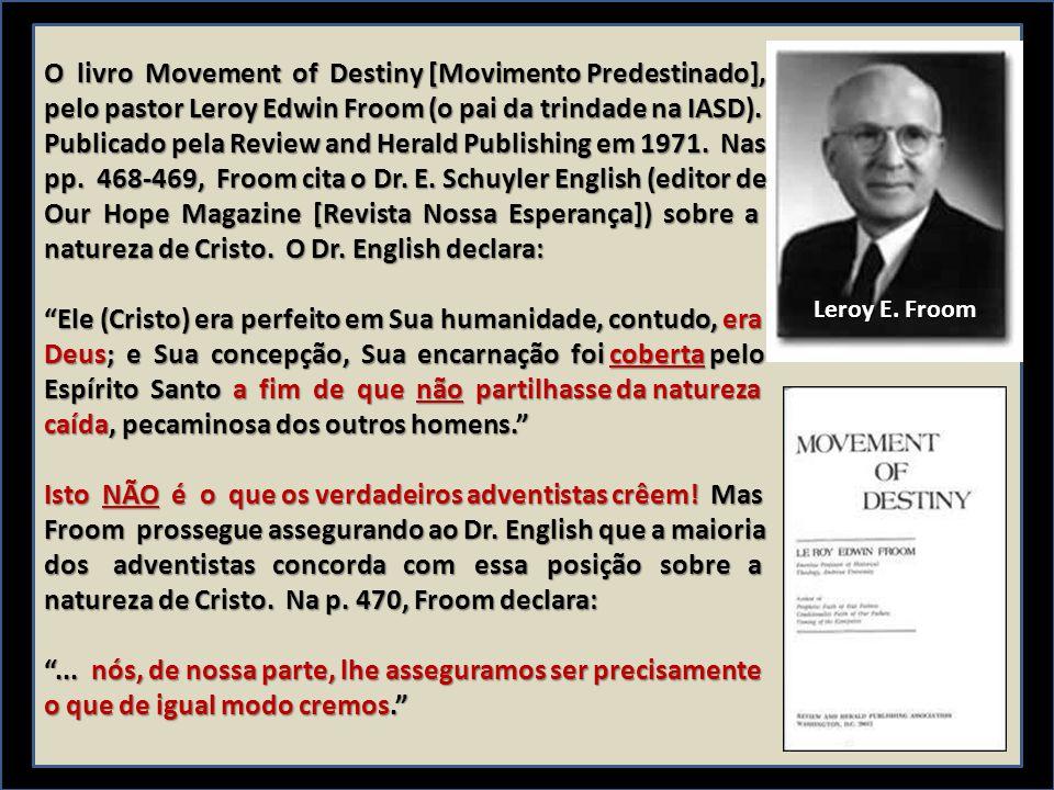 O livro Movement of Destiny [Movimento Predestinado], pelo pastor Leroy Edwin Froom (o pai da trindade na IASD). Publicado pela Review and Herald Publ