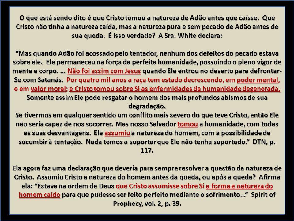 O que está sendo dito é que Cristo tomou a natureza de Adão antes que caísse. Que Cristo não tinha a natureza caída, mas a natureza pura e sem pecado