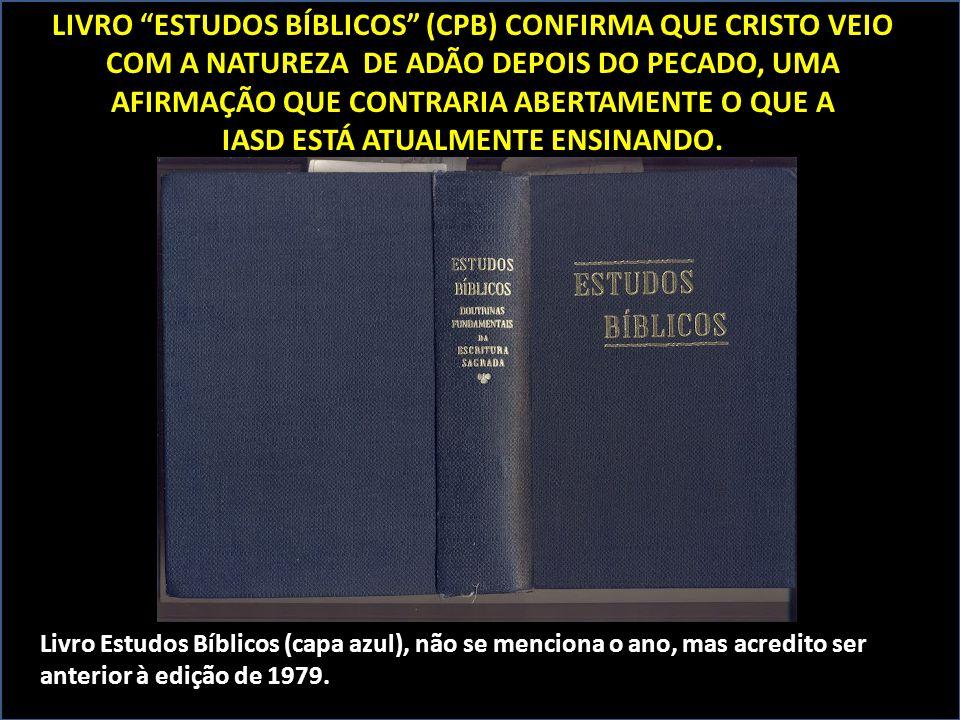 """LIVRO """"ESTUDOS BÍBLICOS"""" (CPB) CONFIRMA QUE CRISTO VEIO COM A NATUREZA DE ADÃO DEPOIS DO PECADO, UMA AFIRMAÇÃO QUE CONTRARIA ABERTAMENTE O QUE A IASD"""