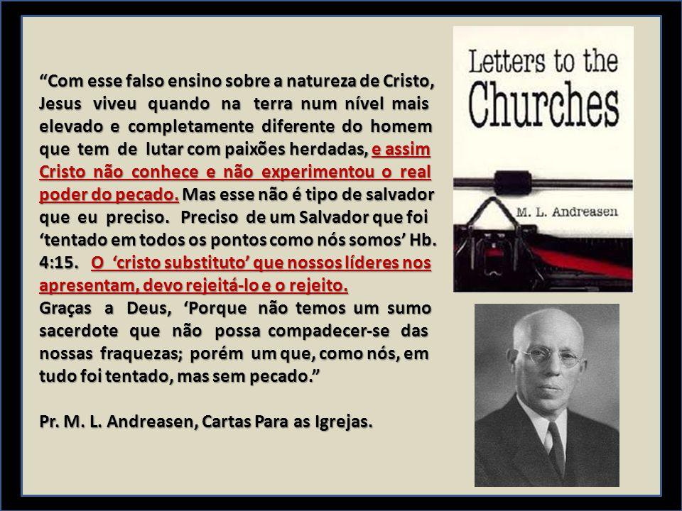 """""""Com esse falso ensino sobre a natureza de Cristo, Jesus viveu quando na terra num nível mais elevado e completamente diferente do homem que tem de lu"""