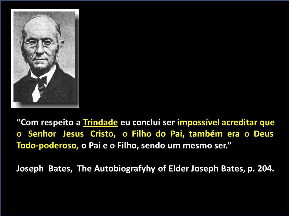 """""""Com respeito a Trindade eu concluí ser impossível acreditar que o Senhor Jesus Cristo, o Filho do Pai, também era o Deus Todo-poderoso, o Pai e o Fil"""