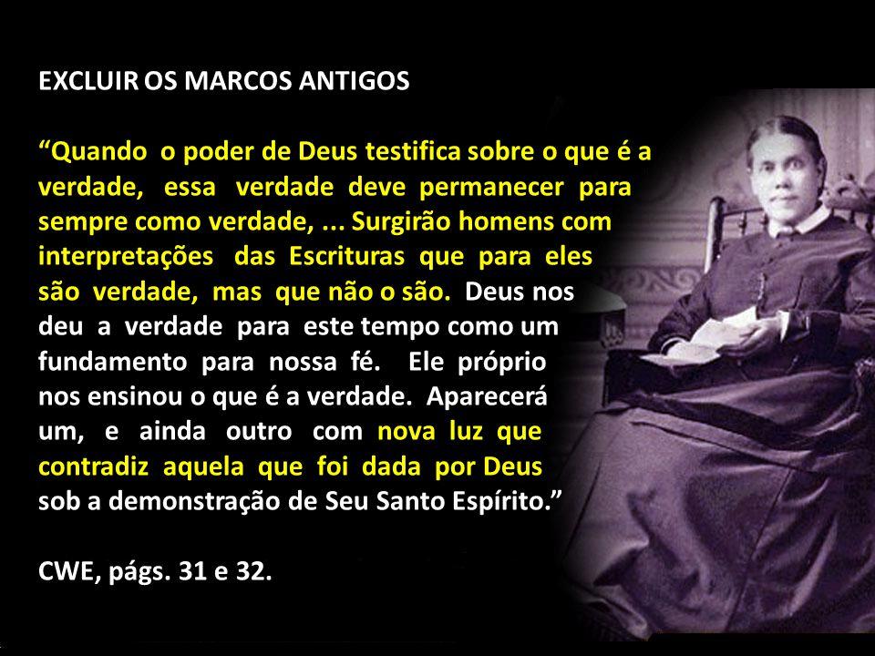 """EXCLUIR OS MARCOS ANTIGOS """"Quando o poder de Deus testifica sobre o que é a verdade, essa verdade deve permanecer para sempre como verdade,... Surgirã"""