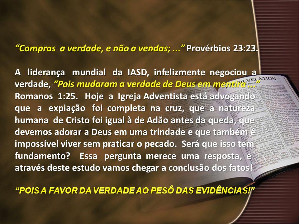 """""""Compras a verdade, e não a vendas;..."""" Provérbios 23:23. A liderança mundial da IASD, infelizmente negociou a verdade, """"Pois mudaram a verdade de Deu"""