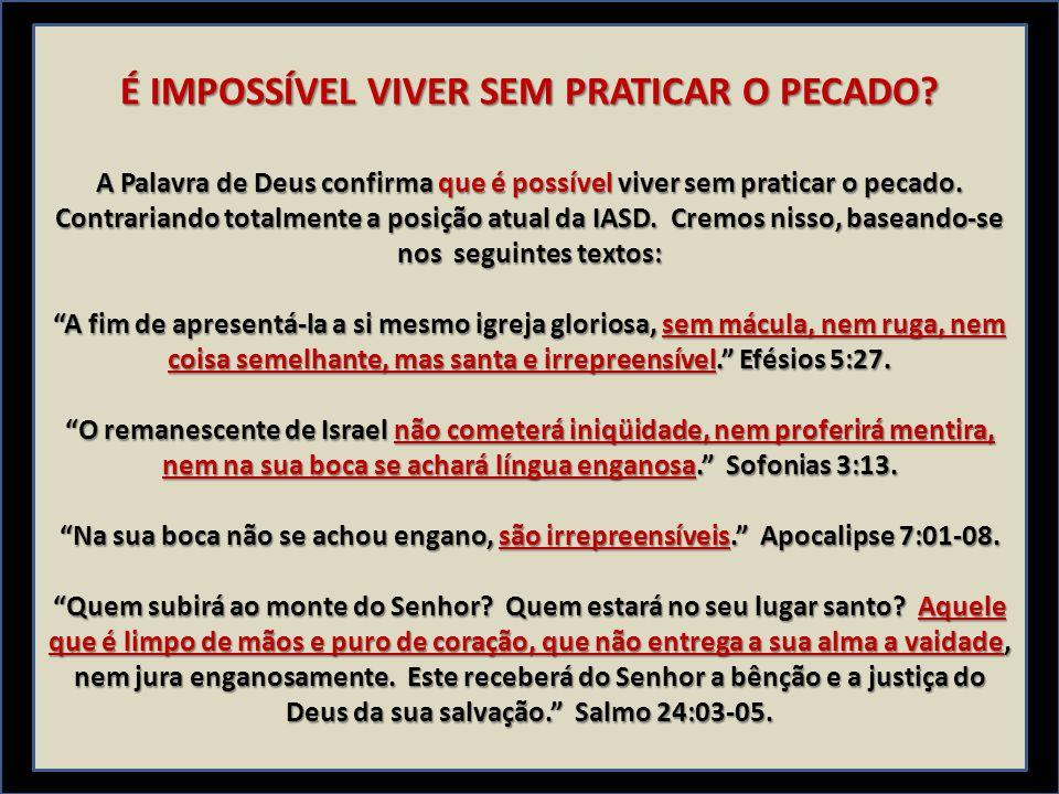 É IMPOSSÍVEL VIVER SEM PRATICAR O PECADO? A Palavra de Deus confirma que é possível viver sem praticar o pecado. Contrariando totalmente a posição atu