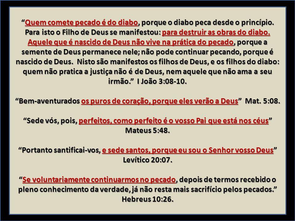 """Quem comete pecado é do diabo, porque o diabo peca desde o princípio. Para isto o Filho de Deus se manifestou: para destruir as obras do diabo. Aquel"