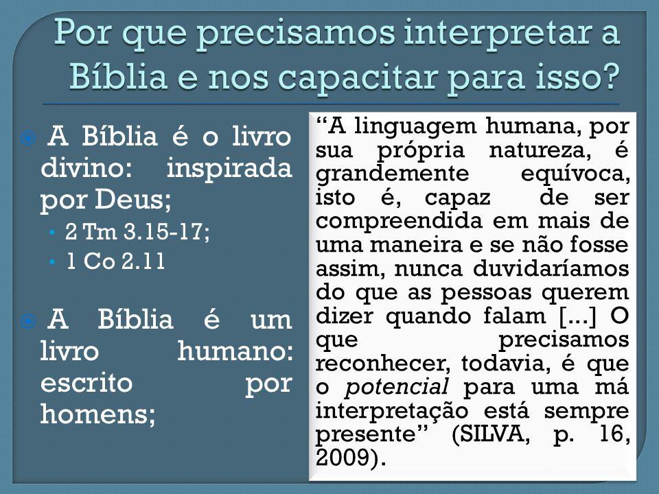 """ A Bíblia é o livro divino: inspirada por Deus; 2 Tm 3.15-17; 1 Co 2.11  A Bíblia é um livro humano: escrito por homens; """"A linguagem humana, por su"""