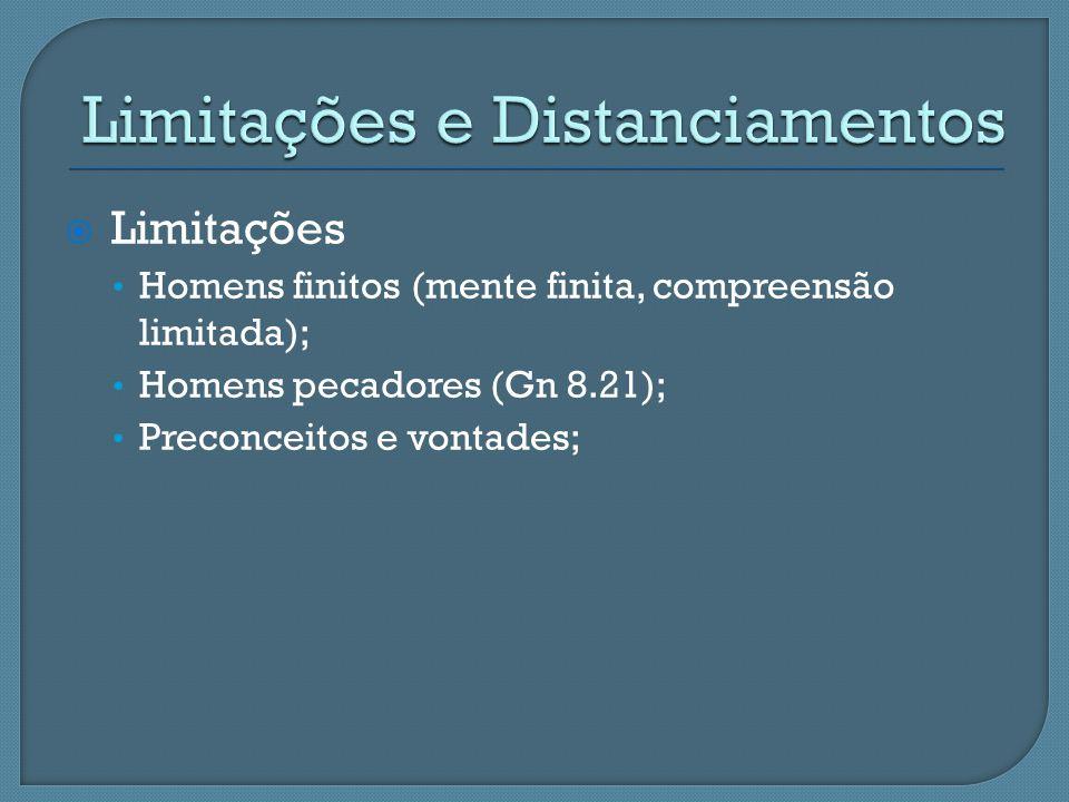  Limitações Homens finitos (mente finita, compreensão limitada); Homens pecadores (Gn 8.21); Preconceitos e vontades;