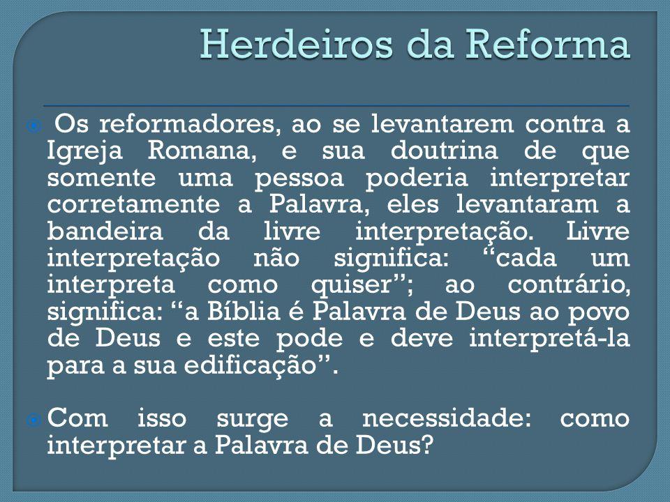  Os reformadores, ao se levantarem contra a Igreja Romana, e sua doutrina de que somente uma pessoa poderia interpretar corretamente a Palavra, eles