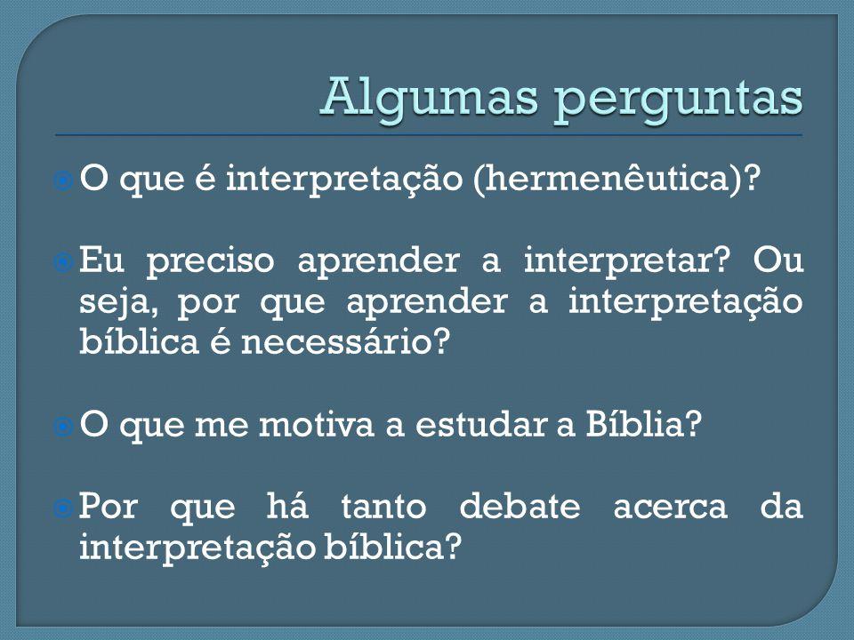  O que é interpretação (hermenêutica)?  Eu preciso aprender a interpretar? Ou seja, por que aprender a interpretação bíblica é necessário?  O que m