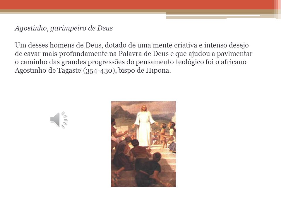 Agostinho de Hipona Quem foi e como contribuiu para o correto entendimento das doutrinas cristãs? Uma das grandes belezas e seguranças da teologia bíb