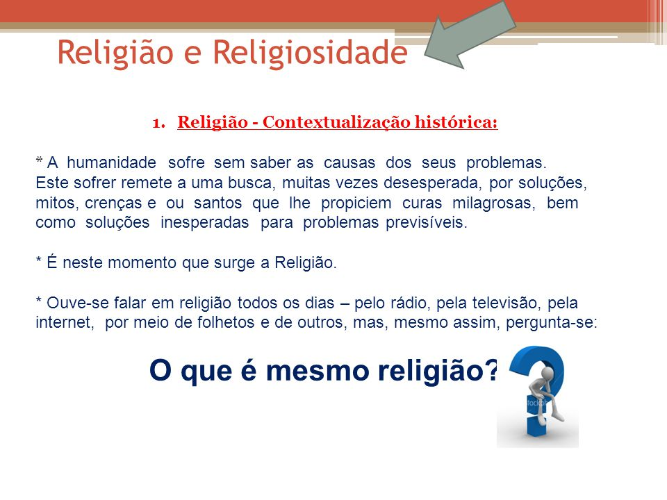 Religião e Religiosidade 1.Religião - Contextualização histórica: * A humanidade sofre sem saber as causas dos seus problemas.