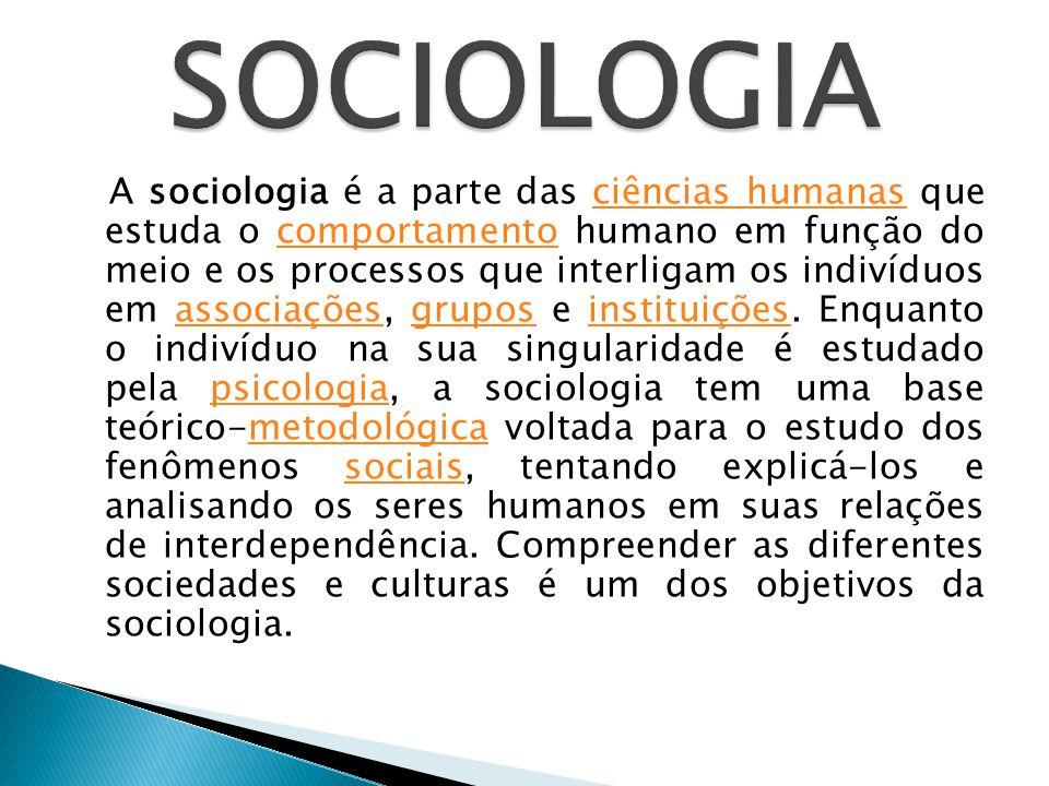 A sociologia é a parte das ciências humanas que estuda o comportamento humano em função do meio e os processos que interligam os indivíduos em associações, grupos e instituições.