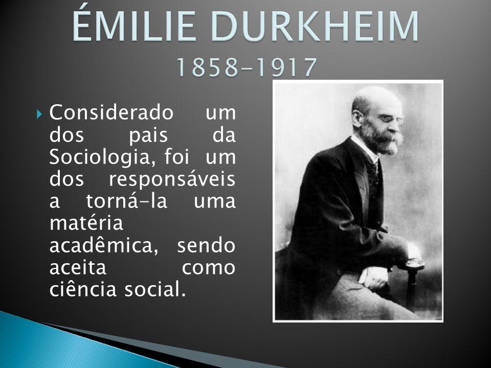  Considerado um dos pais da Sociologia, foi um dos responsáveis a torná-la uma matéria acadêmica, sendo aceita como ciência social.