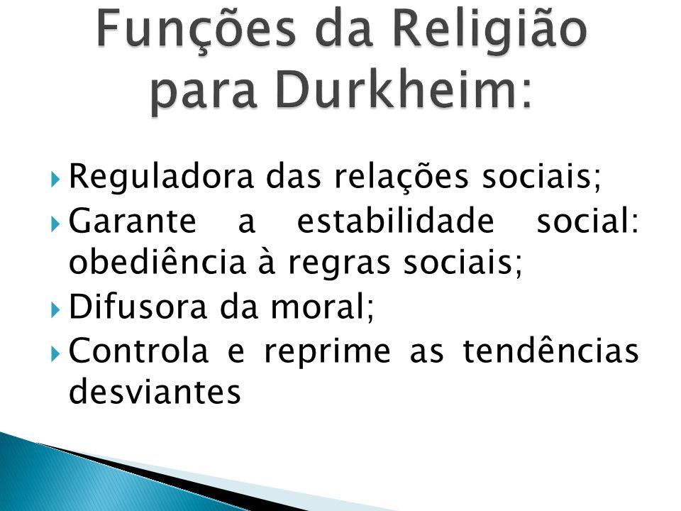  Reguladora das relações sociais;  Garante a estabilidade social: obediência à regras sociais;  Difusora da moral;  Controla e reprime as tendências desviantes