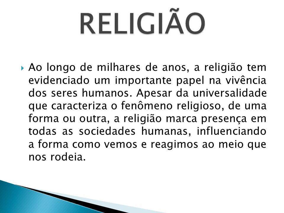  Ao longo de milhares de anos, a religião tem evidenciado um importante papel na vivência dos seres humanos.
