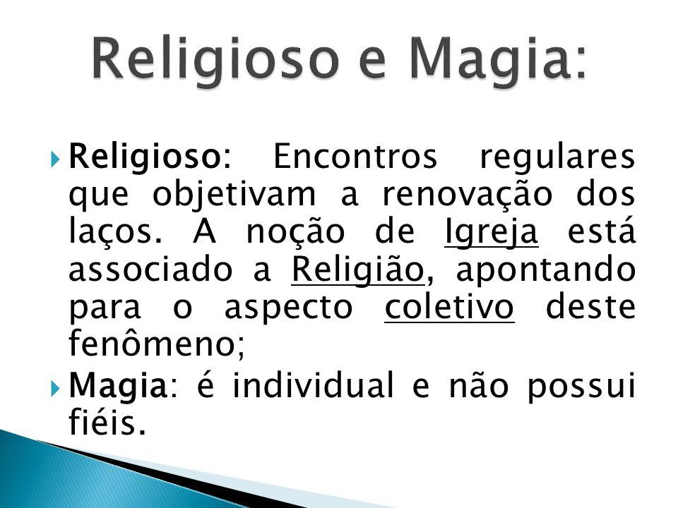  Religioso: Encontros regulares que objetivam a renovação dos laços.