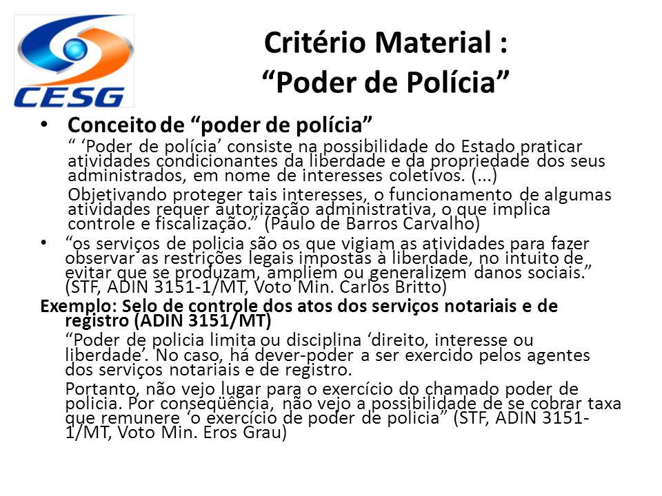 "Critério Material : ""Poder de Polícia"" Conceito de ""poder de polícia"" "" 'Poder de polícia' consiste na possibilidade do Estado praticar atividades con"