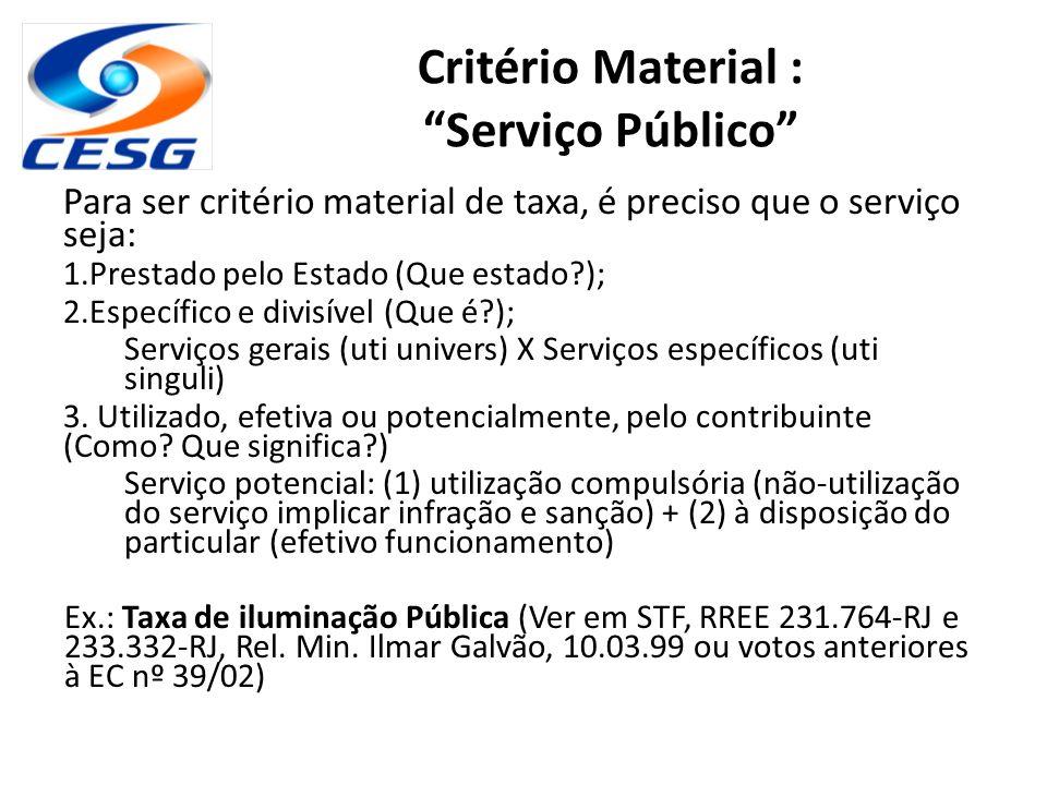 """Critério Material : """"Serviço Público"""" Para ser critério material de taxa, é preciso que o serviço seja: 1.Prestado pelo Estado (Que estado?); 2.Especí"""
