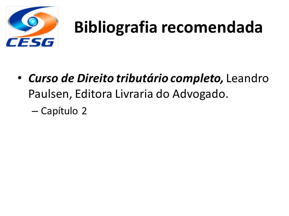 Bibliografia recomendada Curso de Direito tributário completo, Leandro Paulsen, Editora Livraria do Advogado. – Capítulo 2