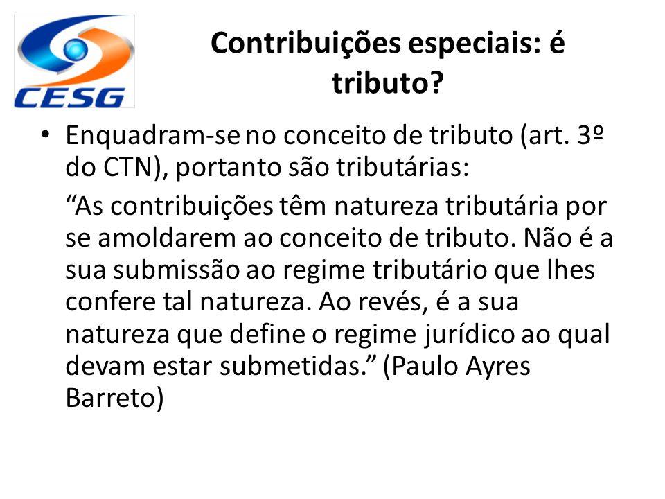 """Contribuições especiais: é tributo? Enquadram-se no conceito de tributo (art. 3º do CTN), portanto são tributárias: """"As contribuições têm natureza tri"""