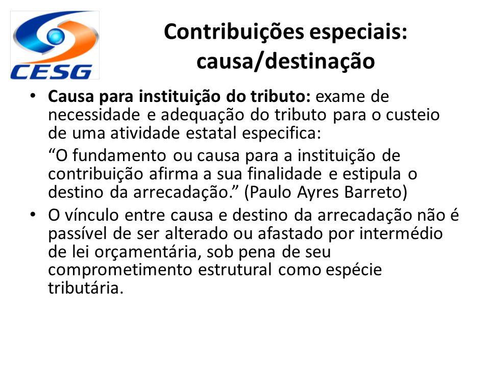 Contribuições especiais: causa/destinação Causa para instituição do tributo: exame de necessidade e adequação do tributo para o custeio de uma ativida