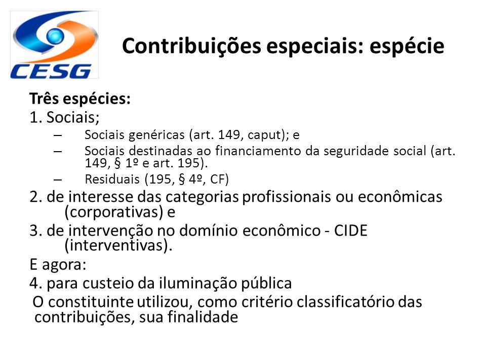 Contribuições especiais: espécie Três espécies: 1. Sociais; – Sociais genéricas (art. 149, caput); e – Sociais destinadas ao financiamento da segurida
