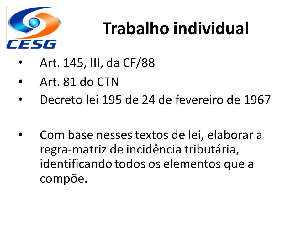 Trabalho individual Art. 145, III, da CF/88 Art. 81 do CTN Decreto lei 195 de 24 de fevereiro de 1967 Com base nesses textos de lei, elaborar a regra-