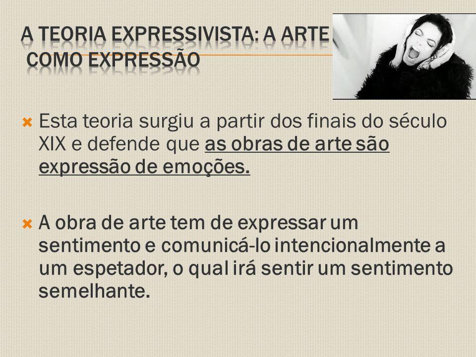  Esta teoria surgiu a partir dos finais do século XIX e defende que as obras de arte são expressão de emoções.