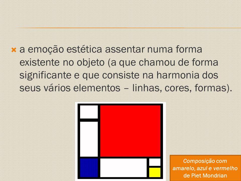  a emoção estética assentar numa forma existente no objeto (a que chamou de forma significante e que consiste na harmonia dos seus vários elementos – linhas, cores, formas).