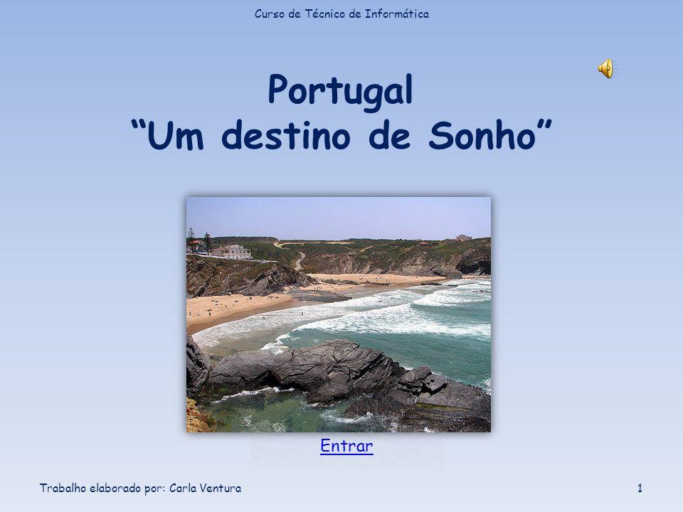 """Portugal """"Um destino de Sonho"""" Curso de Técnico de Informática Trabalho elaborado por: Carla Ventura1 Entrar"""