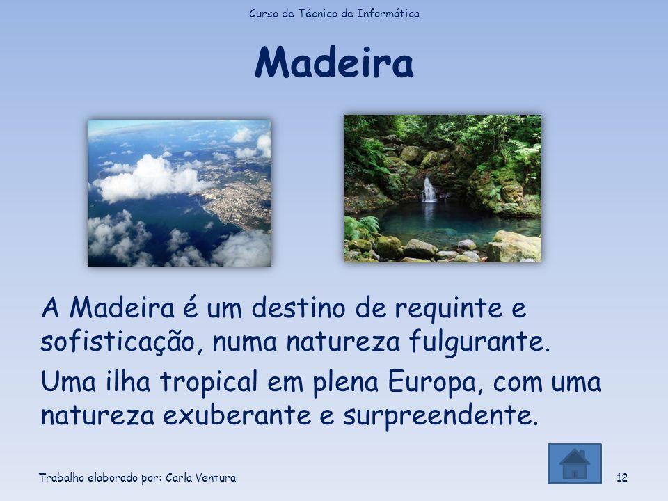 Madeira A Madeira é um destino de requinte e sofisticação, numa natureza fulgurante. Uma ilha tropical em plena Europa, com uma natureza exuberante e