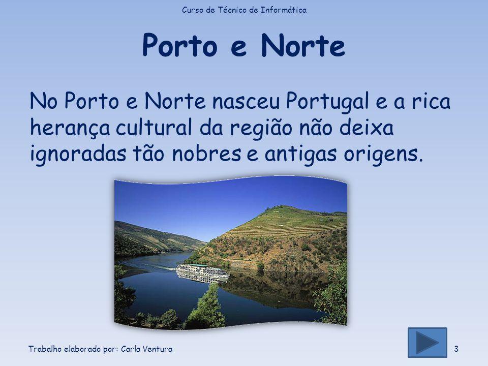 Porto e Norte No Porto e Norte nasceu Portugal e a rica herança cultural da região não deixa ignoradas tão nobres e antigas origens. Curso de Técnico