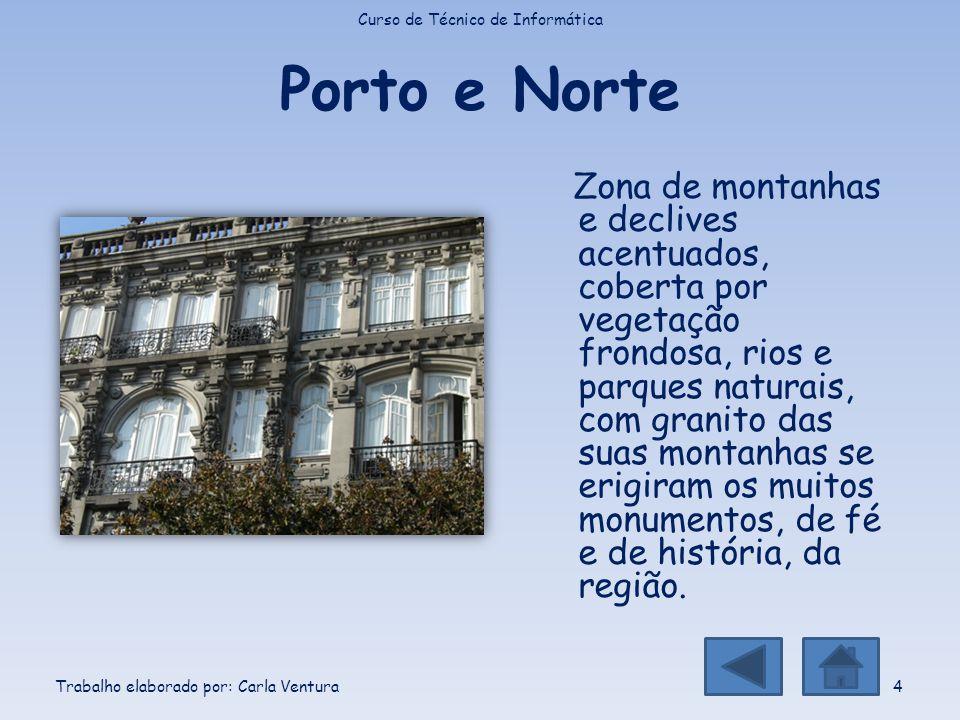 Porto e Norte Zona de montanhas e declives acentuados, coberta por vegetação frondosa, rios e parques naturais, com granito das suas montanhas se erig