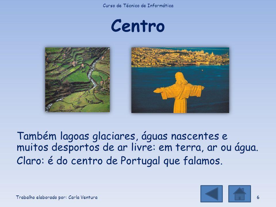 Centro Também lagoas glaciares, águas nascentes e muitos desportos de ar livre: em terra, ar ou água. Claro: é do centro de Portugal que falamos. Curs