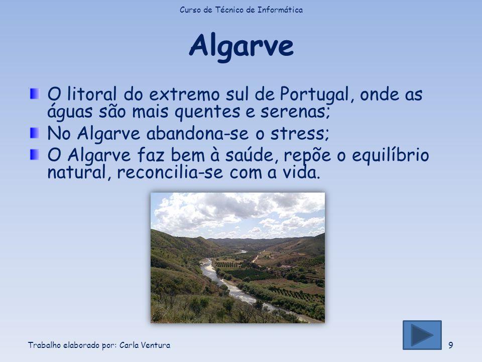 Algarve O litoral do extremo sul de Portugal, onde as águas são mais quentes e serenas; No Algarve abandona-se o stress; O Algarve faz bem à saúde, re