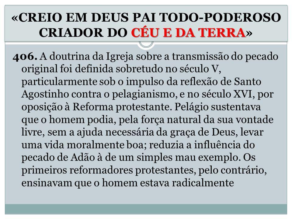 406. A doutrina da Igreja sobre a transmissão do pecado original foi definida sobretudo no século V, particularmente sob o impulso da reflexão de Sant